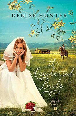 The Accidental Bride (A Big Sky Romance), Denise Hunter