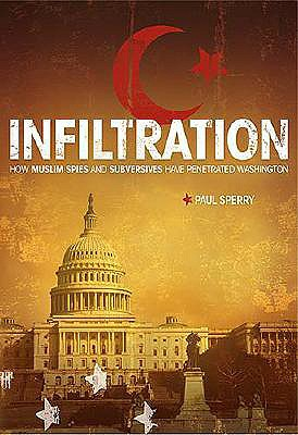 Infiltration: How Muslim Spies and Subversives Have Penetrated Washington, Sperry, Paul