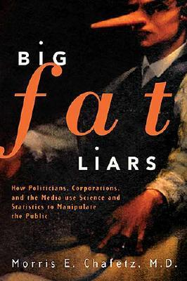 Image for Big Fat Liars: How Politicians, Corporations, And The Media Use Science And Statistics To Manipulate The Public