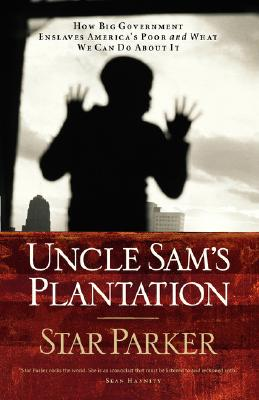 Image for Uncle Sam's Plantation: How Big Government Enslaves America's Poor and What We Can Do About It