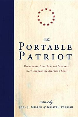 Image for The Portable Patriot: Documents, Speeches, and Sermons That Compose the American Soul