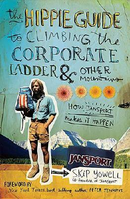 Image for The Hippie Guide to Climbing the Corporate Ladder & Other Mountains: How JanSport Makes It Happen