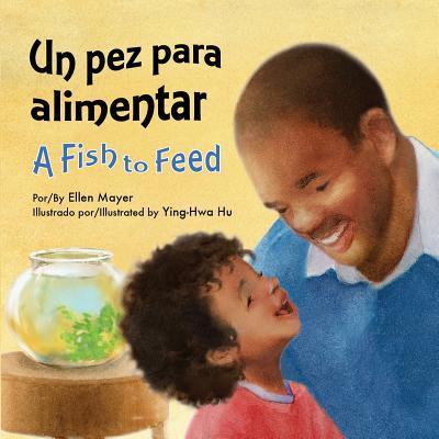 Un Pez Para Alimentar / A Fish to Feed (Spanish/English) (Spanish and English Edition), Ellen Mayer