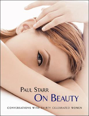 Image for Paul Starr On Beauty: Conversations with Thirty Celebrated Women