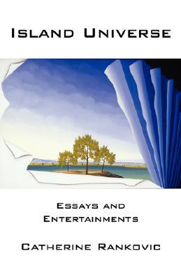 Island Universe: Essays and Entertainments, Rankovic, Catherine