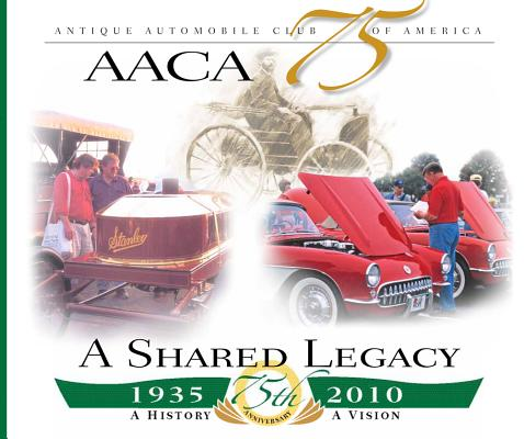 Antique Automobile Club of America - AACA 75th Anniversary, A Shared Legacy, Durnell, Gerry And Automobile Quarterly Staff & Associates