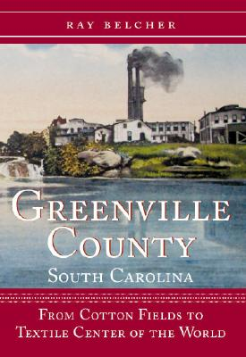 Image for GREENVILLE COUNTY, SOUTH CAROLINA: FROM COTTON FIELDS TO TEXTILE CENTER OF THE WORLD