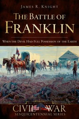 Image for The Battle of Franklin When the Devil Had Full Possession of the Earth