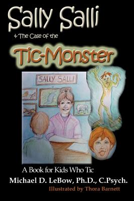 Sally Salli & the Case of the Tic Monster: A Book for Kids Who Tic, Lebow PhD,CP, Michael D.