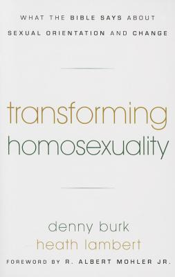 Image for Transforming Homosexuality: What the Bible Says about Sexual Orientation and Change