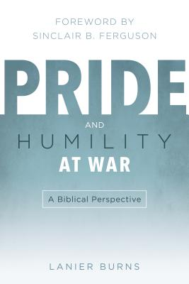 Image for Pride and Humility at War: A Biblical Perspective