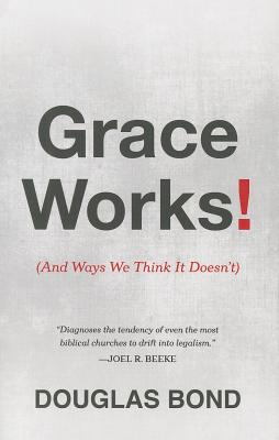 Image for Grace Works! (And Ways We Think It Doesn't)