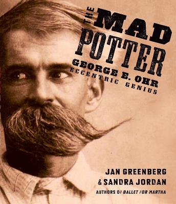 The Mad Potter:  George E. Ohr, Eccentric Genius, Greenberg, Jan; Jordan, Sandra