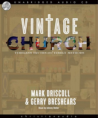 Vintage Church: Timeless Truths and Timely Methods (Re:Lit: Vintage Jesus), Mark Driscoll, Gerry Breshears