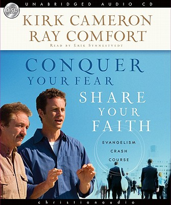 Conquer Your Fear, Share Your Faith: An Evangelism Crash Course, Kirk Cameron, Ray Comfort