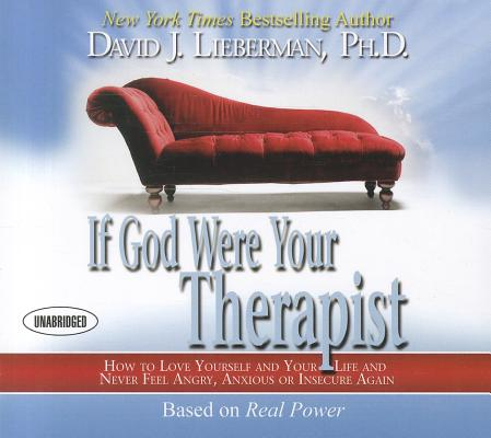 If God Were Your Therapist: How to Love Yourself and Your Life and Never Feel Angry, Anxious or Insecure Again, Lieberman, David J.