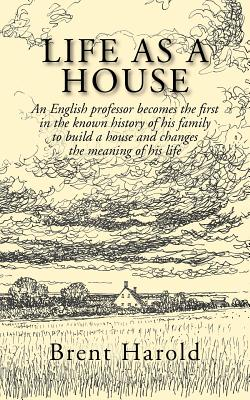 Image for LIFE AS A HOUSE: An English Professor Becomes the