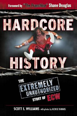 Image for Hardcore History: The Extremely Unauthorized Story of the ECW