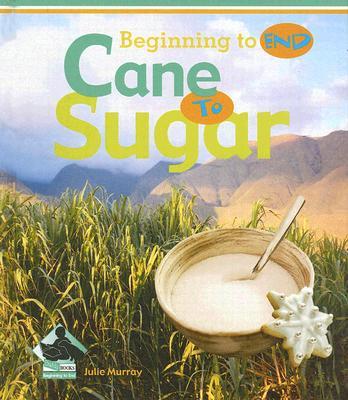 Cane to Sugar (Beginning to End Set 1 - 8 Titles), Murray, Julie