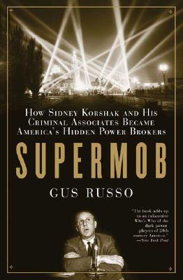 Image for Supermob: How Sidney Korshak and His Criminal Associates Became America's Hidden Power Brokers