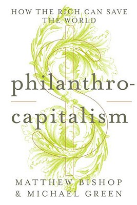 Image for Philanthrocapitalism: How the Rich Can Save the World