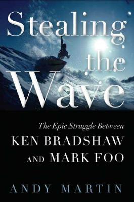 Image for Stealing the Wave : The Epic Struggle Between Ken Bradshaw and Mark Foo