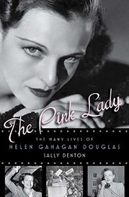 The Pink Lady: The Many Lives of Helen Gahagan Douglas, Denton, Sally