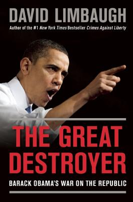 The Great Destroyer: Barack Obama's War on the Republic, David Limbaugh  (Author)
