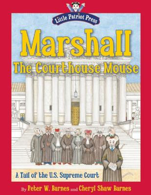 Image for Marshall, the Courthouse Mouse: A Tail of the U. S. Supreme Court (Little Patriot Press)