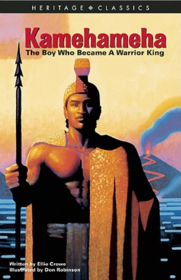 Kamehameha: The Boy Who Became A Warrior King (Heritage Classics), Crowe, Ellie