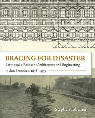 Image for Bracing for Disaster: Earthquake-Resistant Architecture and Engineering in San Francisco, 1838-1933