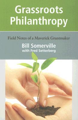 Grassroots Philanthropy, Bill Somerville; Fred Setterberg