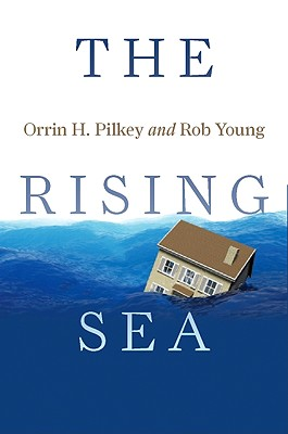 The Rising Sea, Pilkey, Orrin H.; Young, Rob