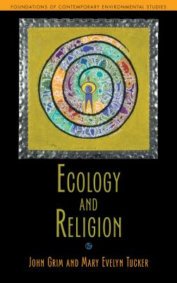 Ecology and Religion (Foundations of Contemporary Environmental Studies Series), Grim, John; Tucker, Mary Evelyn