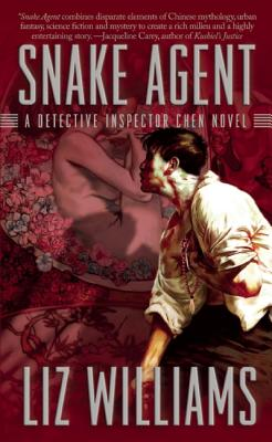 Snake Agent: A Detective Inspector Chen Novel (Detective Inspector Chen Novels), Liz Williams