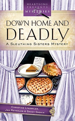 "Down Home And Deadly: Sleuthing Sisters Mystery (Heartsong Presents Mysteries), ""Lynxwiler, Christine, Reynolds, Jan, Gaskin, Sandy"""