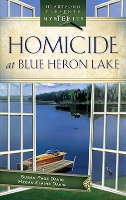 Homicide at Blue Heron Lake (Mainely Murder Mystery Series #1) (Heartsong Presents Mysteries #8), Susan Page Davis, Megan Elaine Davis