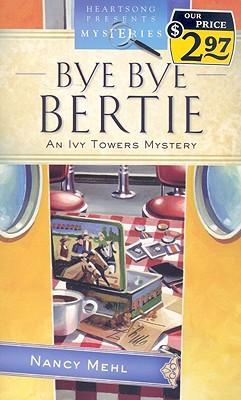 """Bye Bye Bertie: Ivy Towers Mystery Series #2, """"Mehl, Nancy"""""""