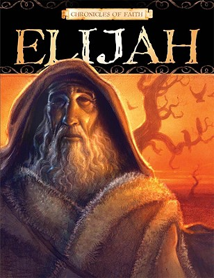 Chronicles Of Faith - Elijah, Barbour Publishing