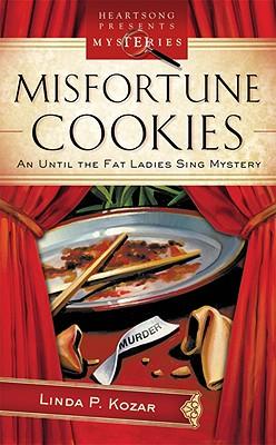 Misfortune Cookies (Until the Fat Ladies Sing Mystery Series #1) (Heartsong Presents Mysteries #26), Linda Kozar