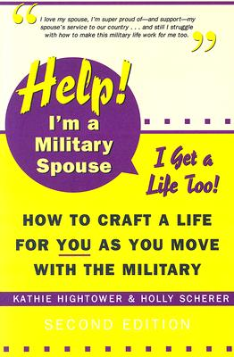Image for Help! I'm a Military Spouse--I Get a Life Too!: How to Craft a Life for You As You Move With the Military, Second Edition