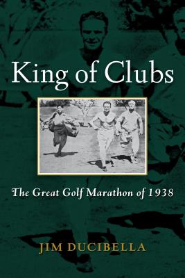 Image for King of Clubs: The Great Golf Marathon of 1938