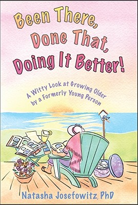Image for Been There, Done That: A Witty Look at Growing Older By a Formerly Young Person
