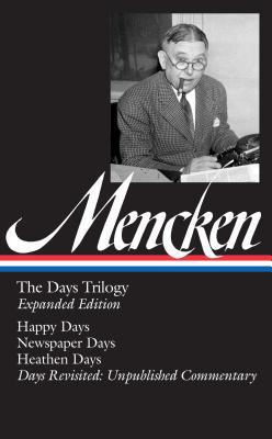 Image for H. L. Mencken: The Days Trilogy, Expanded Edition (LOA #257): Happy Days / Newspaper Days / Heathen Days / Days Revisited: Unpublished  Commentary (Library of America H. L. Mencken Edition)
