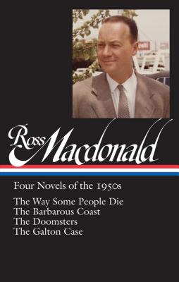 Image for Ross Macdonald: Four Novels of the 1950s (LOA #264): The Way Some People Die / The Barbarous Coast / The Doomsters / The Galton Case (Library of America Ross Macdonald Edition)