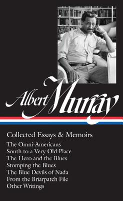 Albert Murray: Collected Essays & Memoirs: The Omni-Americans / South to a Very Old Place / The Hero and the Blues / Stomping the Blues / The Blue Devils of Nada (The Library of America), Albert Murray