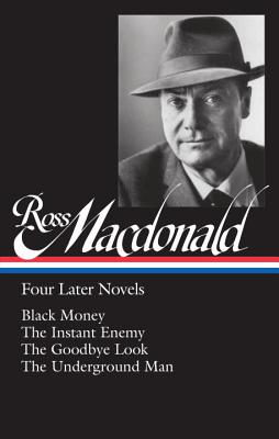 Image for Ross Macdonald: Four Later Novels (LOA #295): Black Money / The Instant Enemy / The Goodbye Look / The Underground Man (Library of America Ross Macdonald Edition)