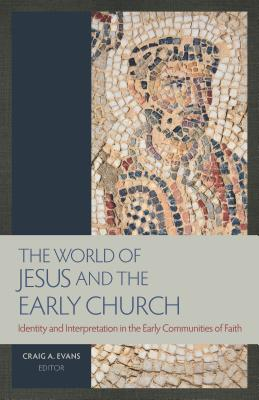 The World of Jesus and the Early Church: Identity and Interpretation in Early Communities of Faith, Craig Evans, ed.