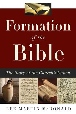 Formation of the Bible: The Story of the Church's Canon, McDonald, Lee Martin