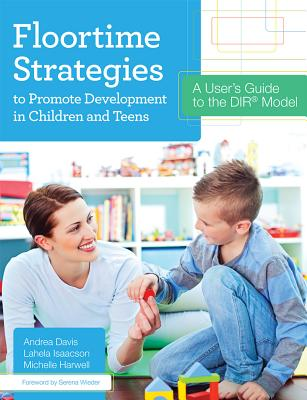 Image for Floortime Strategies to Promote Development in Children and Teens: A User's Guide to the DIR Model